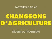 changeons d'agriculture transition jacques caplat agriculture biologique