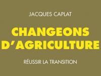 changeons d'agriculture transition jacques caplat agriculture biologique